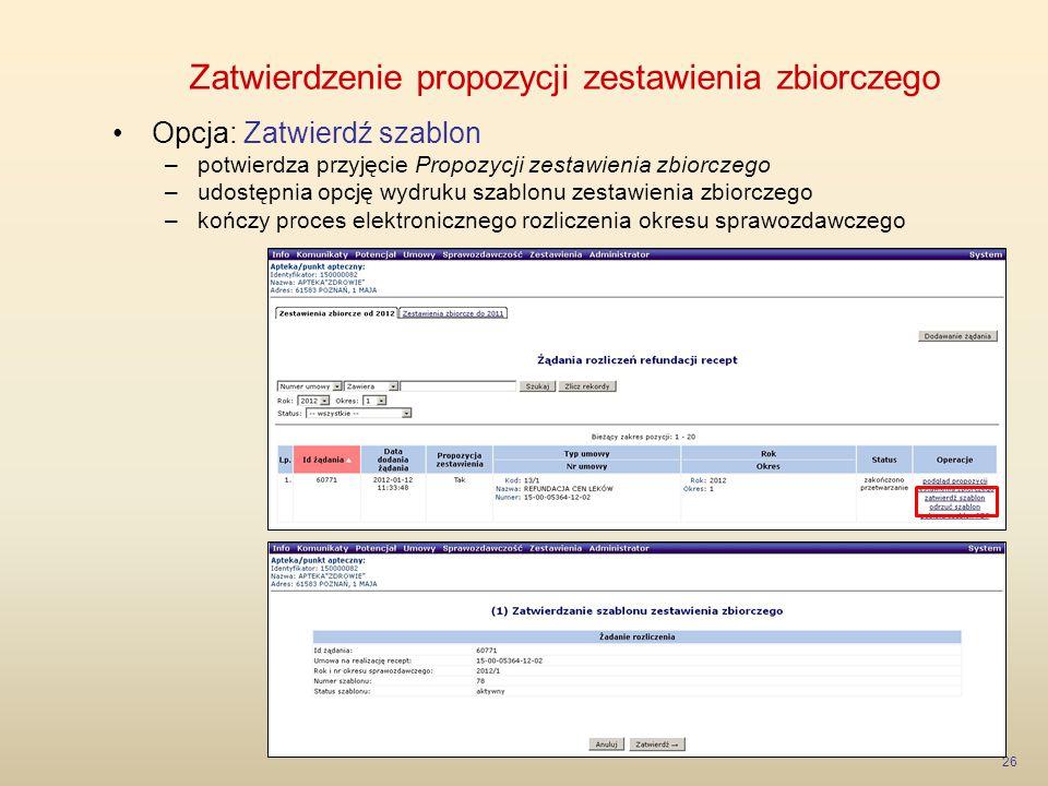 Zatwierdzenie propozycji zestawienia zbiorczego 26 Opcja: Zatwierdź szablon –potwierdza przyjęcie Propozycji zestawienia zbiorczego –udostępnia opcję
