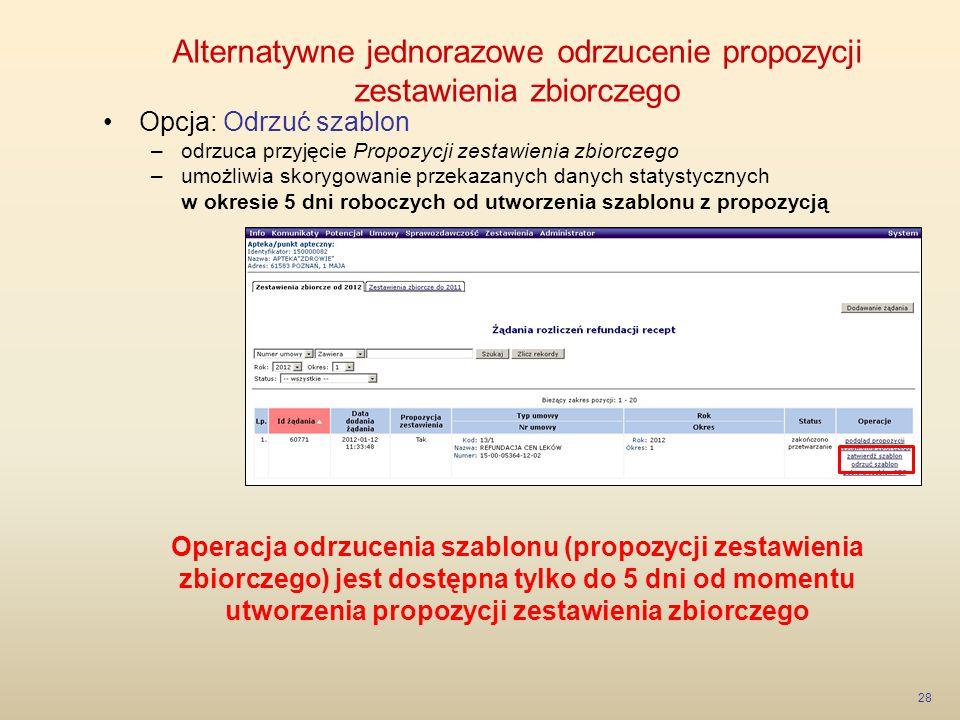 Alternatywne jednorazowe odrzucenie propozycji zestawienia zbiorczego 28 Opcja: Odrzuć szablon –odrzuca przyjęcie Propozycji zestawienia zbiorczego –u