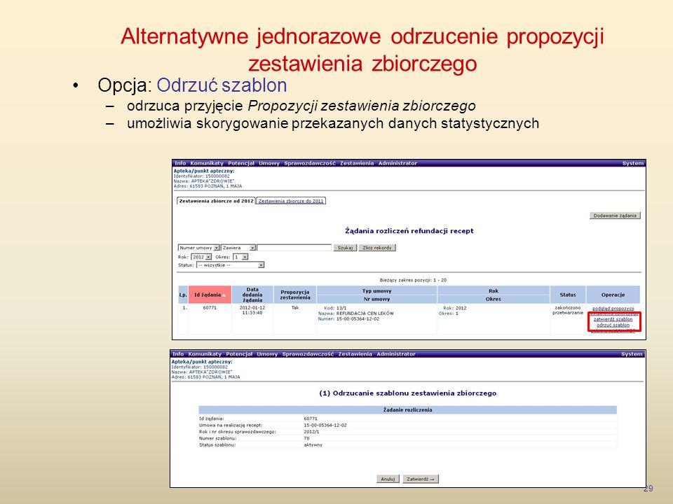 Alternatywne jednorazowe odrzucenie propozycji zestawienia zbiorczego 29 Opcja: Odrzuć szablon –odrzuca przyjęcie Propozycji zestawienia zbiorczego –u