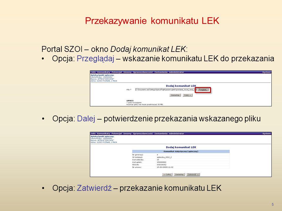 Przekazywanie komunikatu LEK 6 Portal SZOI – okno przeglądania przesłanych komunikatów LEK: Status: przesłany – status po przekazaniu komunikatu do OW NFZ Opcja: Potwierdzenie przesłania – pobranie potwierdzenia przekazania komunikatu LEK (wydruk lub zapis do pliku)