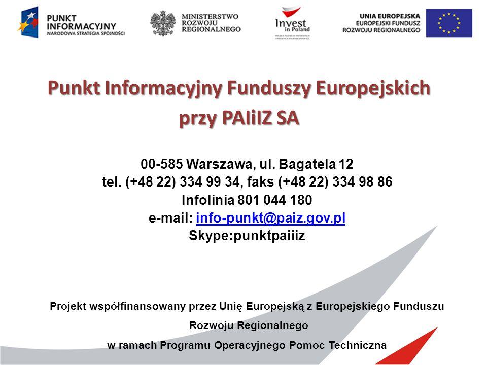 Punkt Informacyjny Funduszy Europejskich przy PAIiIZ SA 00-585 Warszawa, ul. Bagatela 12 tel. (+48 22) 334 99 34, faks (+48 22) 334 98 86 Infolinia 80