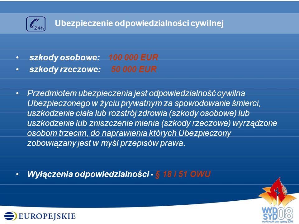 szkody osobowe: 100 000 EUR szkody rzeczowe: 50 000 EUR Przedmiotem ubezpieczenia jest odpowiedzialność cywilna Ubezpieczonego w życiu prywatnym za sp