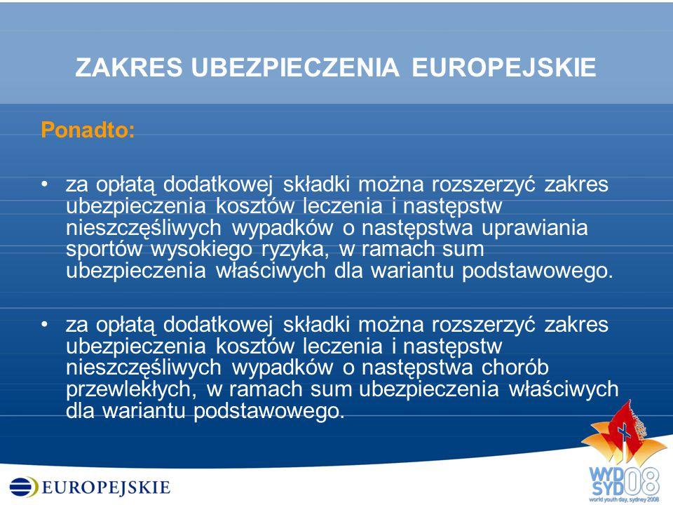 ZAKRES UBEZPIECZENIA EUROPEJSKIE Ponadto: za opłatą dodatkowej składki można rozszerzyć zakres ubezpieczenia kosztów leczenia i następstw nieszczęśliw