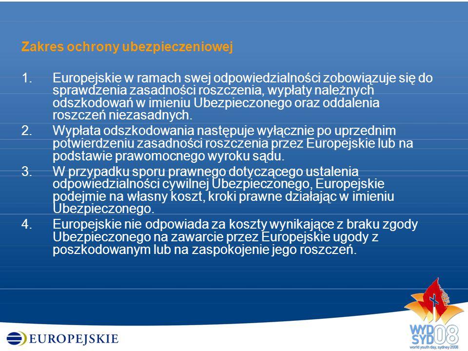 Zakres ochrony ubezpieczeniowej 1.Europejskie w ramach swej odpowiedzialności zobowiązuje się do sprawdzenia zasadności roszczenia, wypłaty należnych