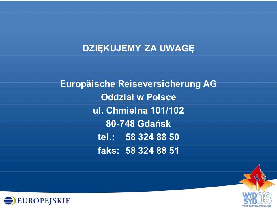 DZIĘKUJEMY ZA UWAGĘ Europäische Reiseversicherung AG Oddział w Polsce ul. Chmielna 101/102 80-748 Gdańsk tel.: 58 324 88 50 faks: 58 324 88 51