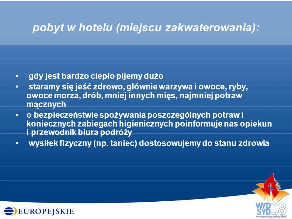 pobyt w hotelu (miejscu zakwaterowania): gdy jest bardzo ciepło pijemy dużo staramy się jeść zdrowo, głównie warzywa i owoce, ryby, owoce morza, drób,