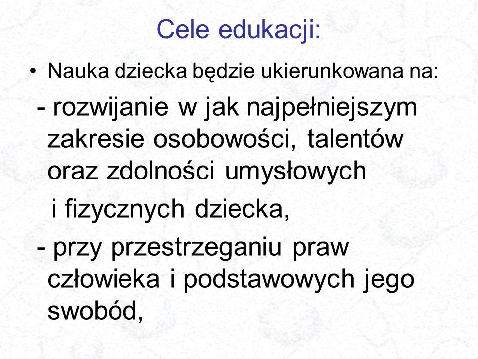 Cele edukacji: Nauka dziecka będzie ukierunkowana na: - rozwijanie w jak najpełniejszym zakresie osobowości, talentów oraz zdolności umysłowych i fizy