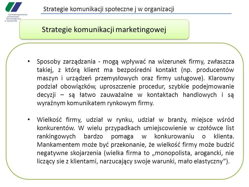 Strategie komunikacji społeczne j w organizacji Sposoby zarządzania - mogą wpływać na wizerunek firmy, zwłaszcza takiej, z którą klient ma bezpośredni kontakt (np.