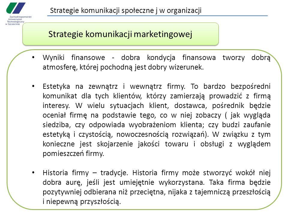 Strategie komunikacji społeczne j w organizacji Wyniki finansowe - dobra kondycja finansowa tworzy dobrą atmosferę, której pochodną jest dobry wizerunek.