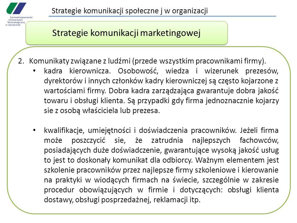 Strategie komunikacji społeczne j w organizacji 2.Komunikaty związane z ludźmi (przede wszystkim pracownikami firmy). kadra kierownicza. Osobowość, wi