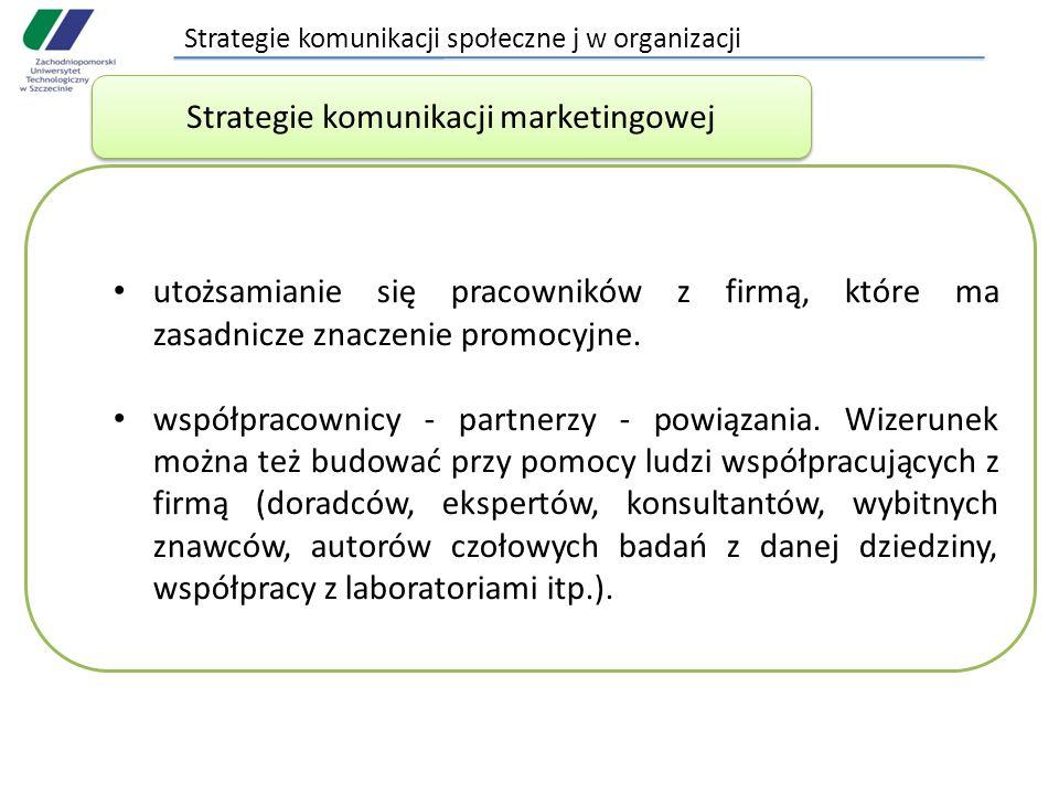 Strategie komunikacji społeczne j w organizacji utożsamianie się pracowników z firmą, które ma zasadnicze znaczenie promocyjne.