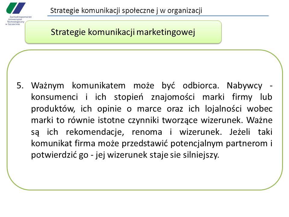 Strategie komunikacji społeczne j w organizacji 5.Ważnym komunikatem może być odbiorca. Nabywcy - konsumenci i ich stopień znajomości marki firmy lub
