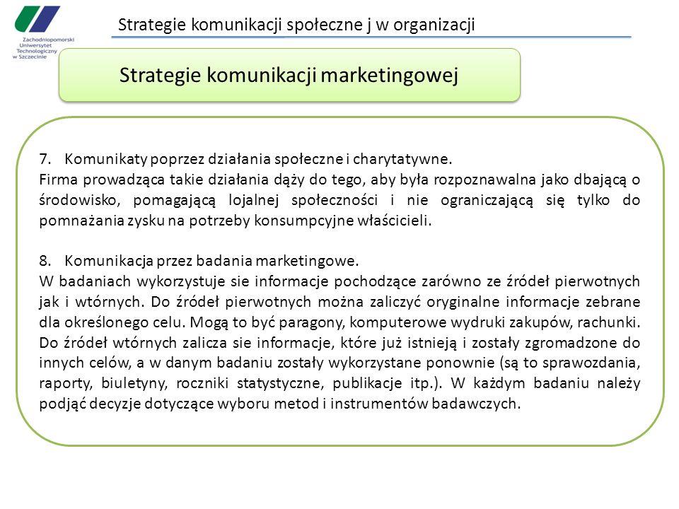 Strategie komunikacji społeczne j w organizacji 7.Komunikaty poprzez działania społeczne i charytatywne. Firma prowadząca takie działania dąży do tego