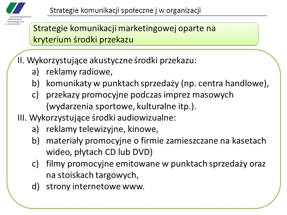 Strategie komunikacji społeczne j w organizacji II. Wykorzystujące akustyczne środki przekazu: a)reklamy radiowe, b)komunikaty w punktach sprzedaży (n