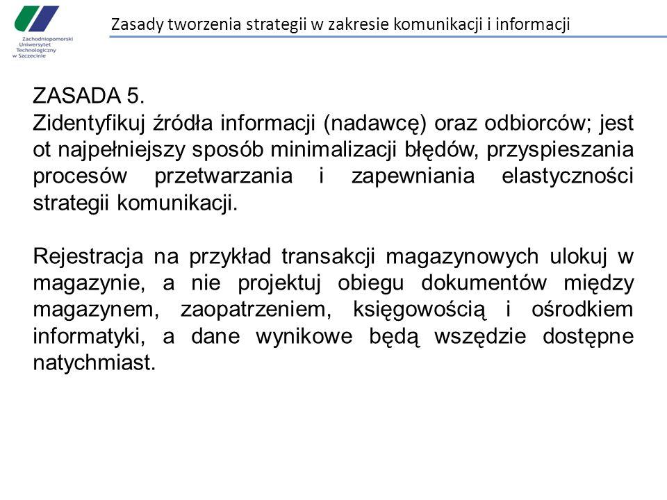 Zasady tworzenia strategii w zakresie komunikacji i informacji ZASADA 5. Zidentyfikuj źródła informacji (nadawcę) oraz odbiorców; jest ot najpełniejsz