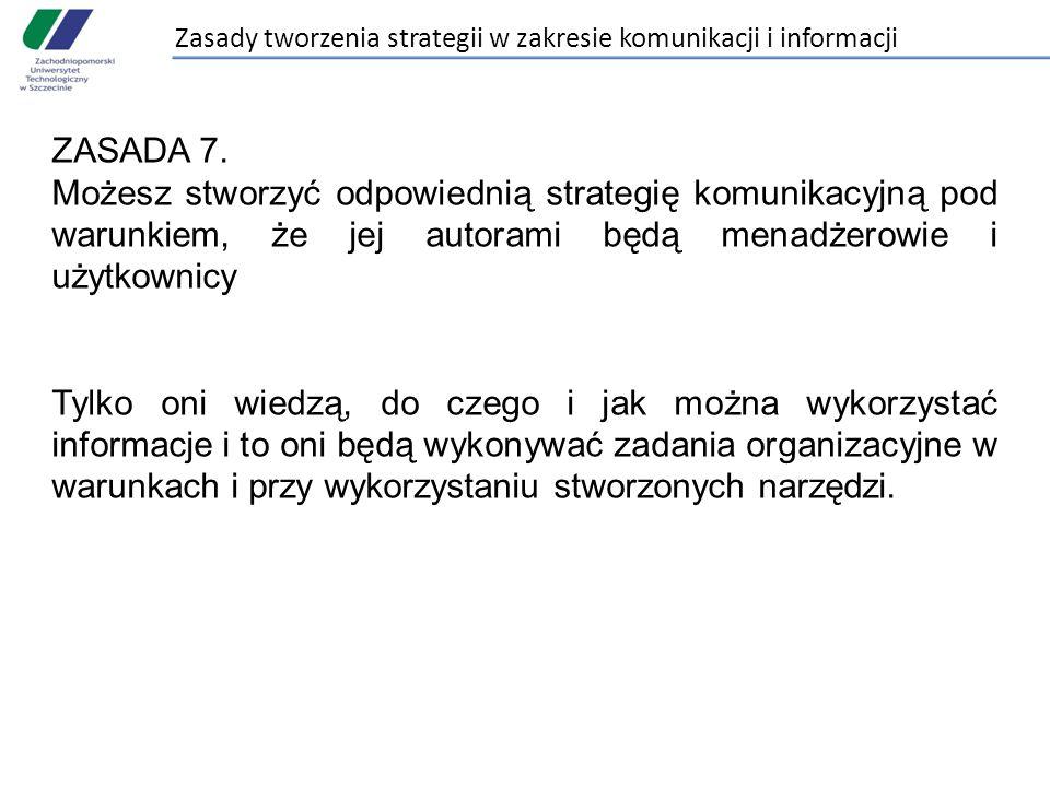 Zasady tworzenia strategii w zakresie komunikacji i informacji ZASADA 7. Możesz stworzyć odpowiednią strategię komunikacyjną pod warunkiem, że jej aut
