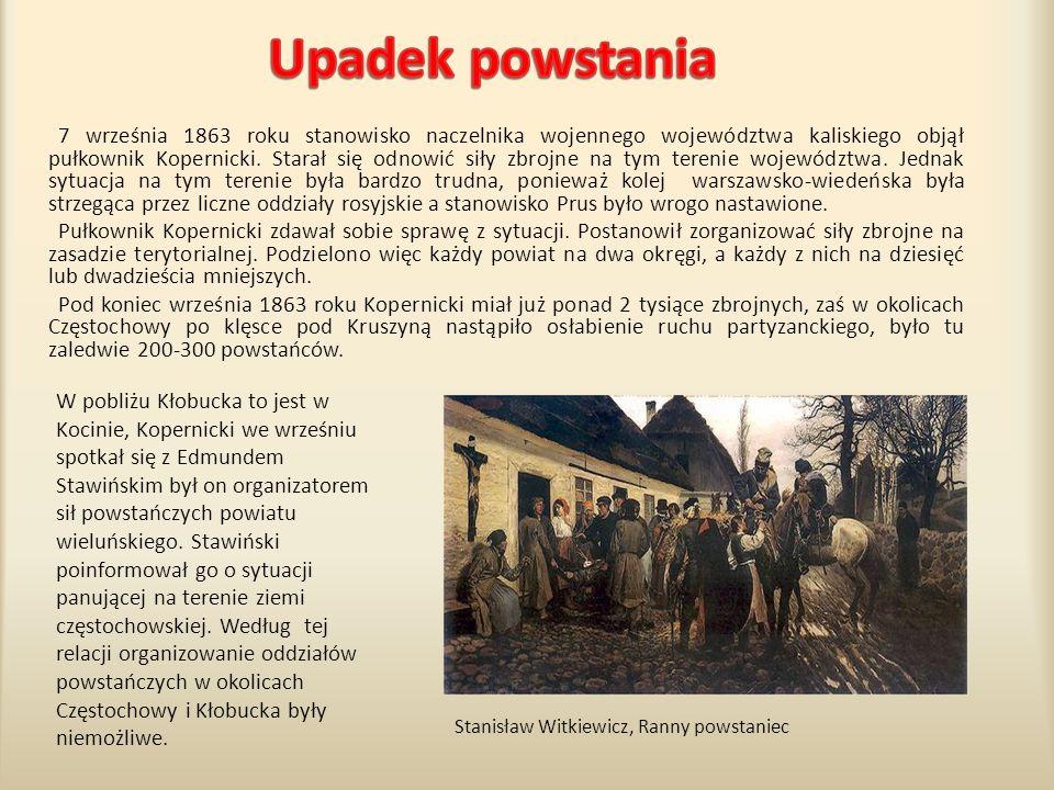 7 września 1863 roku stanowisko naczelnika wojennego województwa kaliskiego objął pułkownik Kopernicki. Starał się odnowić siły zbrojne na tym terenie