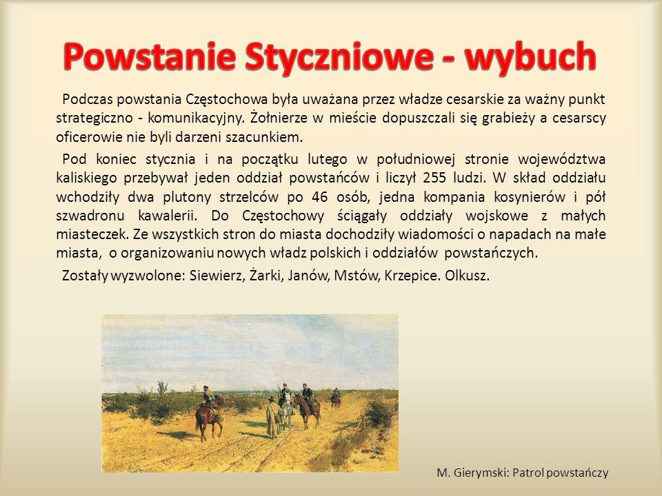 Podczas powstania Częstochowa była uważana przez władze cesarskie za ważny punkt strategiczno - komunikacyjny. Żołnierze w mieście dopuszczali się gra