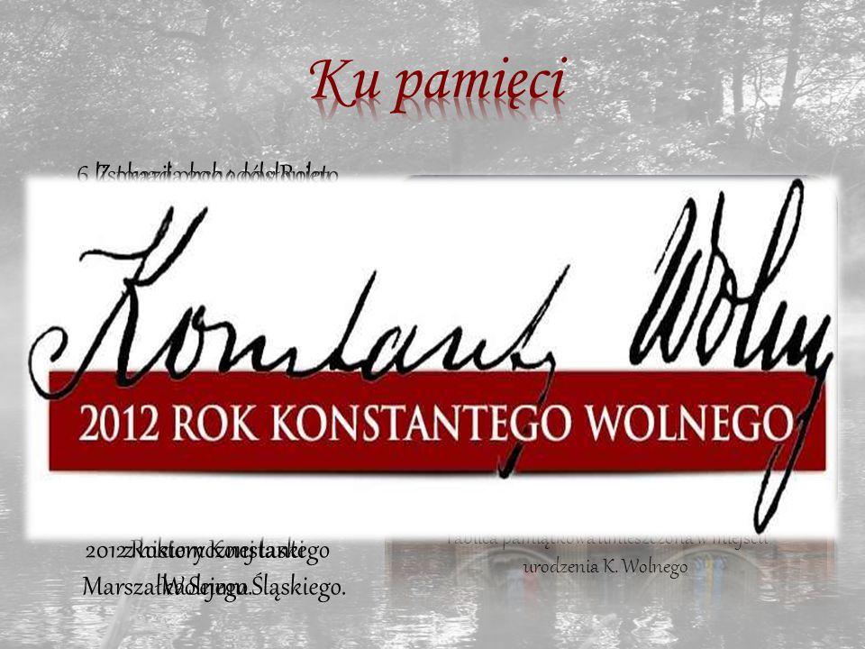 6 listopada 2004 odsłonięto ku czci Konstantego Wolnego tablicę pamiątkową na cmentarzu przy ulicy Francuskiej w Katowicach.