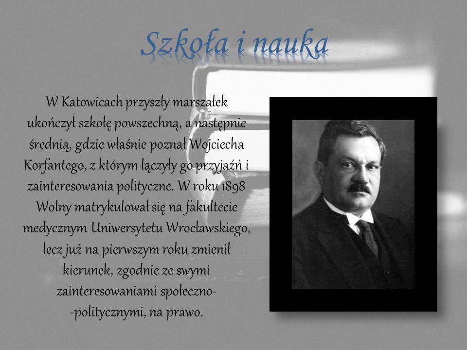 W Katowicach przyszły marszałek ukończył szkołę powszechną, a następnie średnią, gdzie właśnie poznał Wojciecha Korfantego, z którym łączyły go przyjaźń i zainteresowania polityczne.