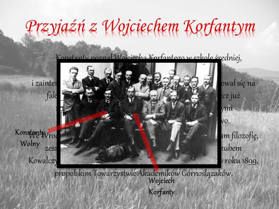Konstanty poznał Wojciecha Korfantego w szkole średniej, z którym łączyły go przyjaźń i zainteresowania polityczne.