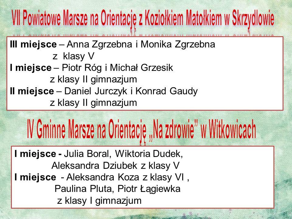 III miejsce – Anna Zgrzebna i Monika Zgrzebna z klasy V I miejsce – Piotr Róg i Michał Grzesik z klasy II gimnazjum II miejsce – Daniel Jurczyk i Konr