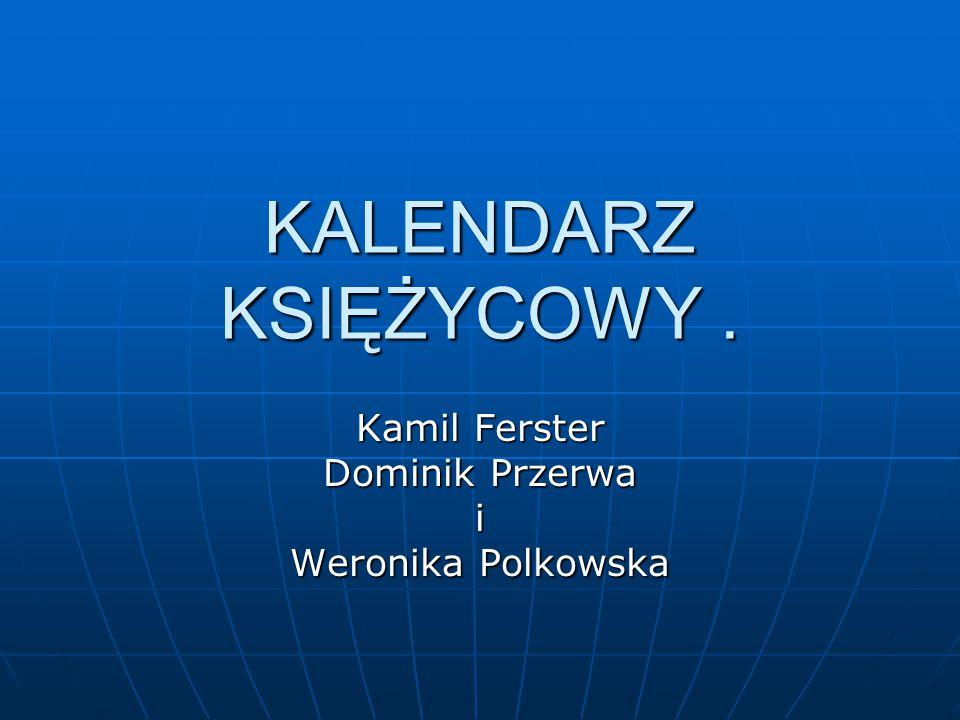 KALENDARZ KSIĘŻYCOWY. Kamil Ferster Dominik Przerwa i Weronika Polkowska
