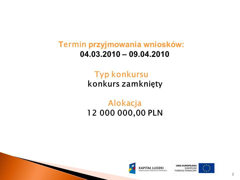 T ermin przyjmowania wniosków: 04.03.2010 – 09.04.2010 Typ konkursu konkurs zamknięty Alokacja 12 000 000,00 PLN 2