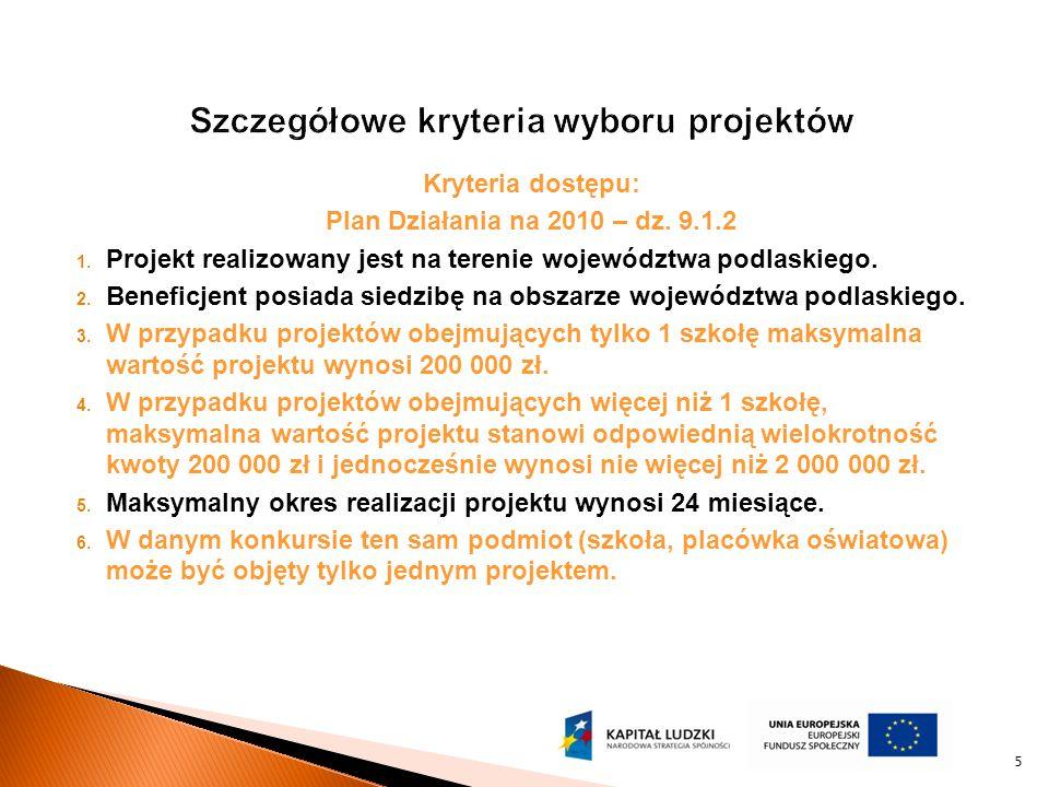 Kryteria dostępu: Plan Działania na 2010 – dz. 9.1.2 1. Projekt realizowany jest na terenie województwa podlaskiego. 2. Beneficjent posiada siedzibę n