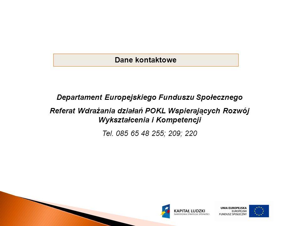 Dane kontaktowe Departament Europejskiego Funduszu Społecznego Referat Wdrażania działań POKL Wspierających Rozwój Wykształcenia i Kompetencji Tel. 08
