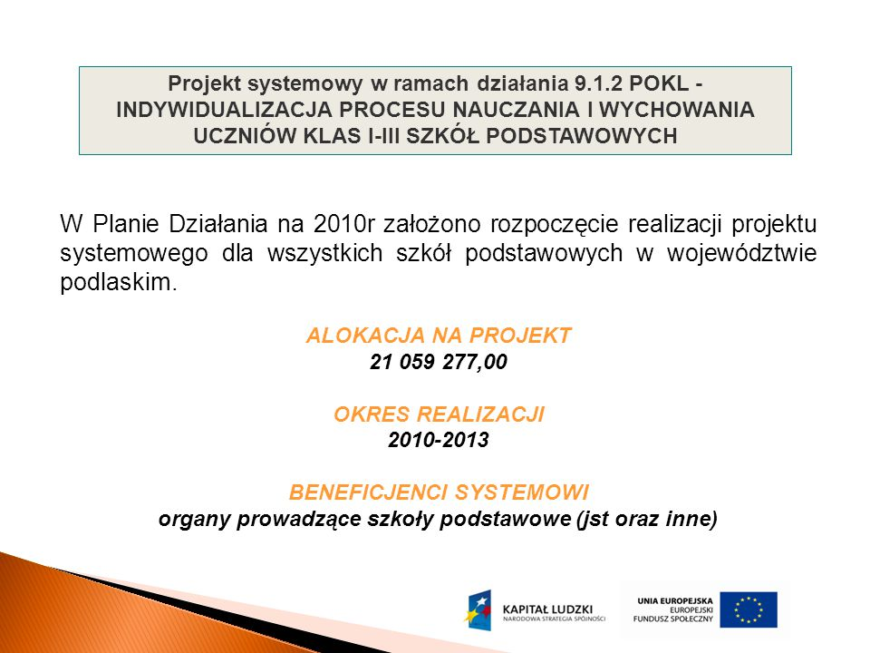 W Planie Działania na 2010r założono rozpoczęcie realizacji projektu systemowego dla wszystkich szkół podstawowych w województwie podlaskim. ALOKACJA