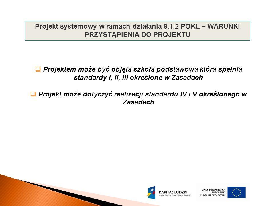  Projektem może być objęta szkoła podstawowa która spełnia standardy I, II, III określone w Zasadach  Projekt może dotyczyć realizacji standardu IV