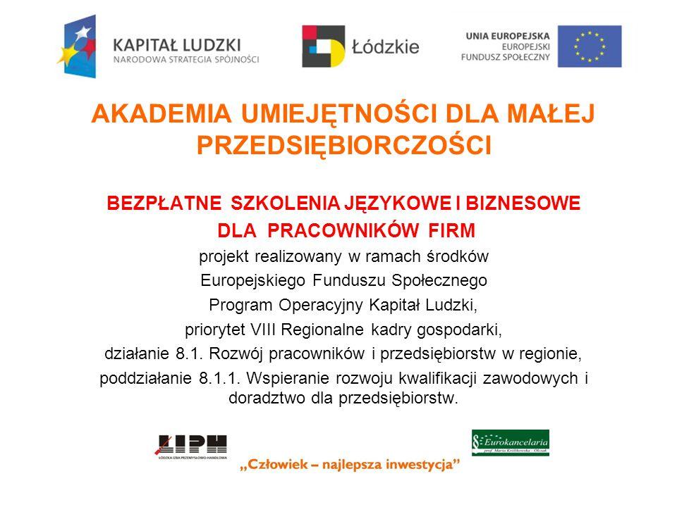 REALIZACJA PROJEKTU AKADEMIA UMIEJĘTNOŚCI DLA MAŁEJ PRZEDSIĘBIORCZOŚCI 01.07.2012-31.10.2013 Łódzka Izba Przemysłowo – Handlowa LIDER EUROKANCELARIA prof.