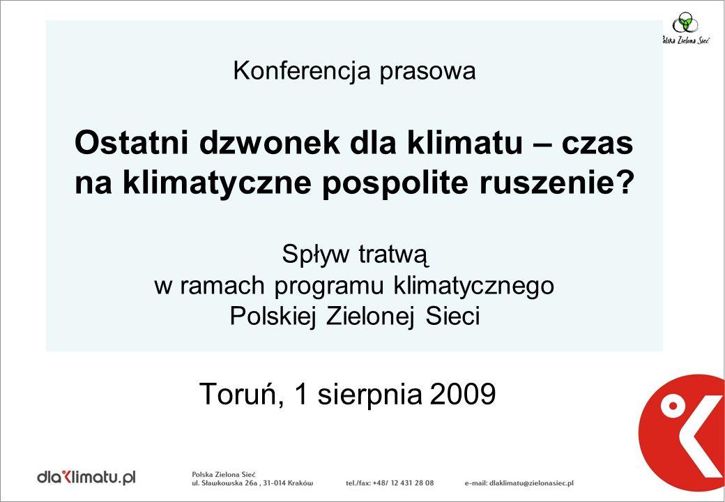 Panie Kowalski, to ważne! Ochrona klimatu na miarę przeciętnego Polaka Toruń, 1 sierpnia 2009