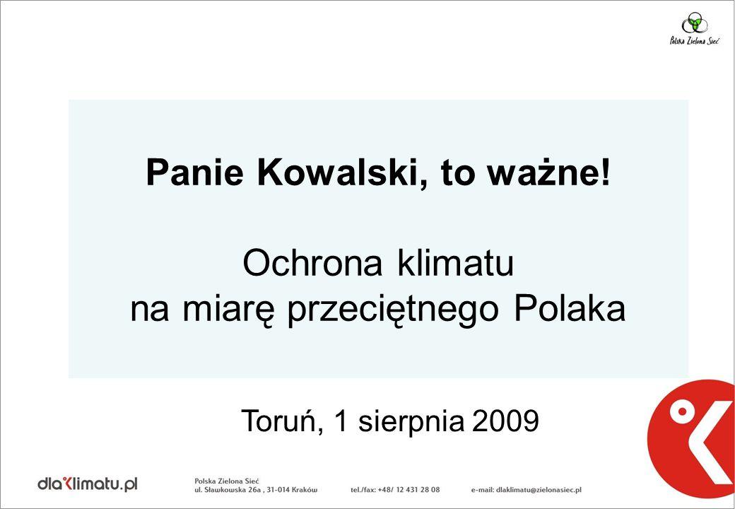 Cele kampanii Dla klimatu 1)podniesienie świadomości społecznej w zakresie zmian klimatu oraz wagi międzynarodowego porozumienia klimatycznego (konferencja w Kopenhadze w grudniu br.) 2)apelowanie o dobrą politykę w zakresie ochrony klimatu w Polsce i na arenie międzynarodowej