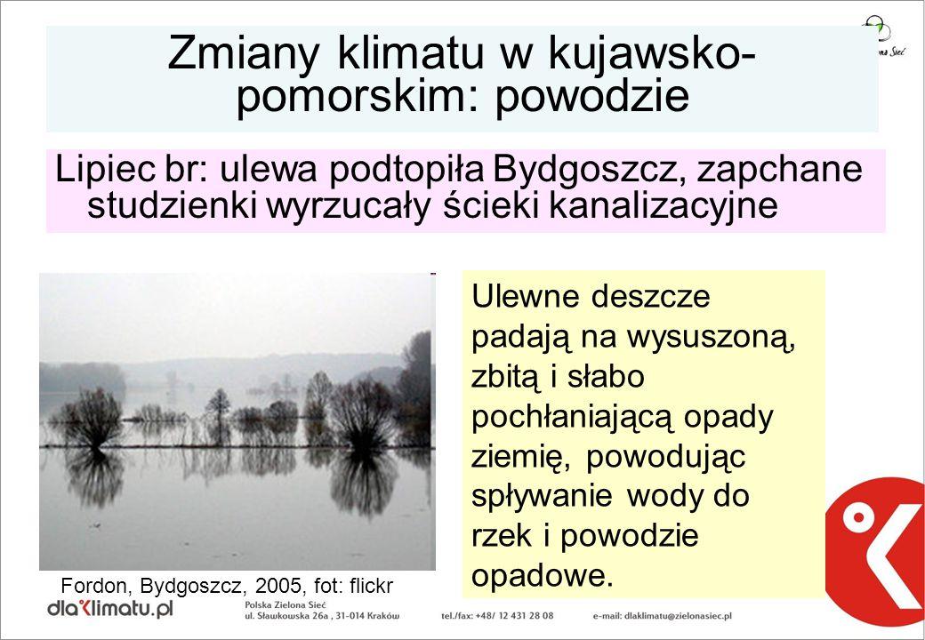 Zmiany klimatu w kujawsko- pomorskim: powodzie Lipiec br: ulewa podtopiła Bydgoszcz, zapchane studzienki wyrzucały ścieki kanalizacyjne Ulewne deszcze padają na wysuszoną, zbitą i słabo pochłaniającą opady ziemię, powodując spływanie wody do rzek i powodzie opadowe.