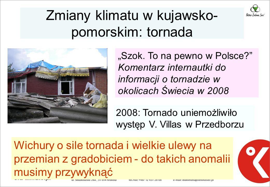 Zmiany klimatu w kujawsko- pomorskim: tornada Wichury o sile tornada i wielkie ulewy na przemian z gradobiciem - do takich anomalii musimy przywyknąć 2008: Tornado uniemożliwiło występ V.