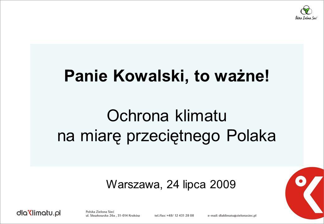 Panie Kowalski, to ważne! Ochrona klimatu na miarę przeciętnego Polaka Warszawa, 24 lipca 2009