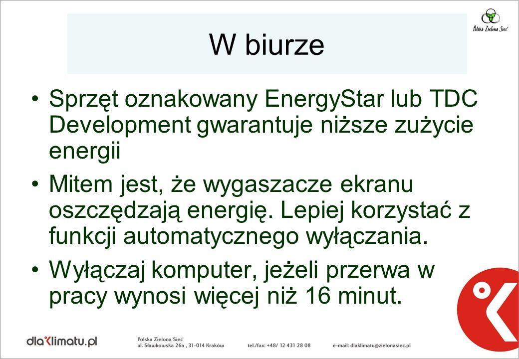 W biurze Sprzęt oznakowany EnergyStar lub TDC Development gwarantuje niższe zużycie energii Mitem jest, że wygaszacze ekranu oszczędzają energię. Lepi