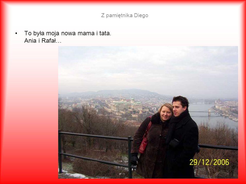 Z pamiętnika Diego To była moja nowa mama i tata. Ania i Rafał…