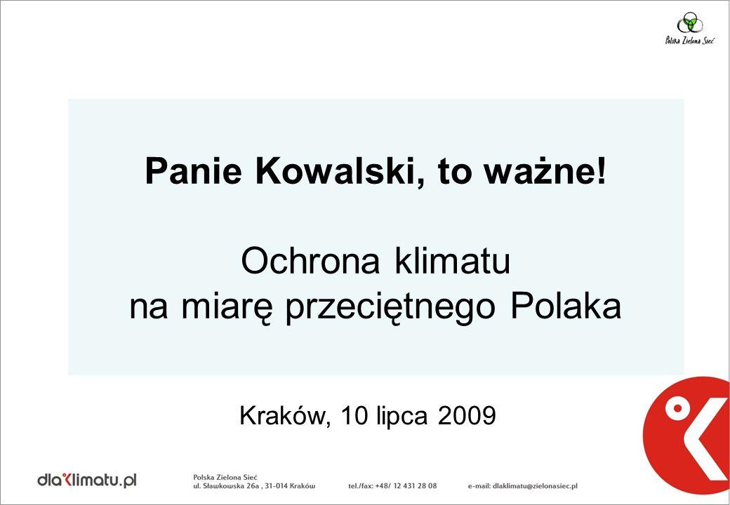 Panie Kowalski, to ważne! Ochrona klimatu na miarę przeciętnego Polaka Kraków, 10 lipca 2009