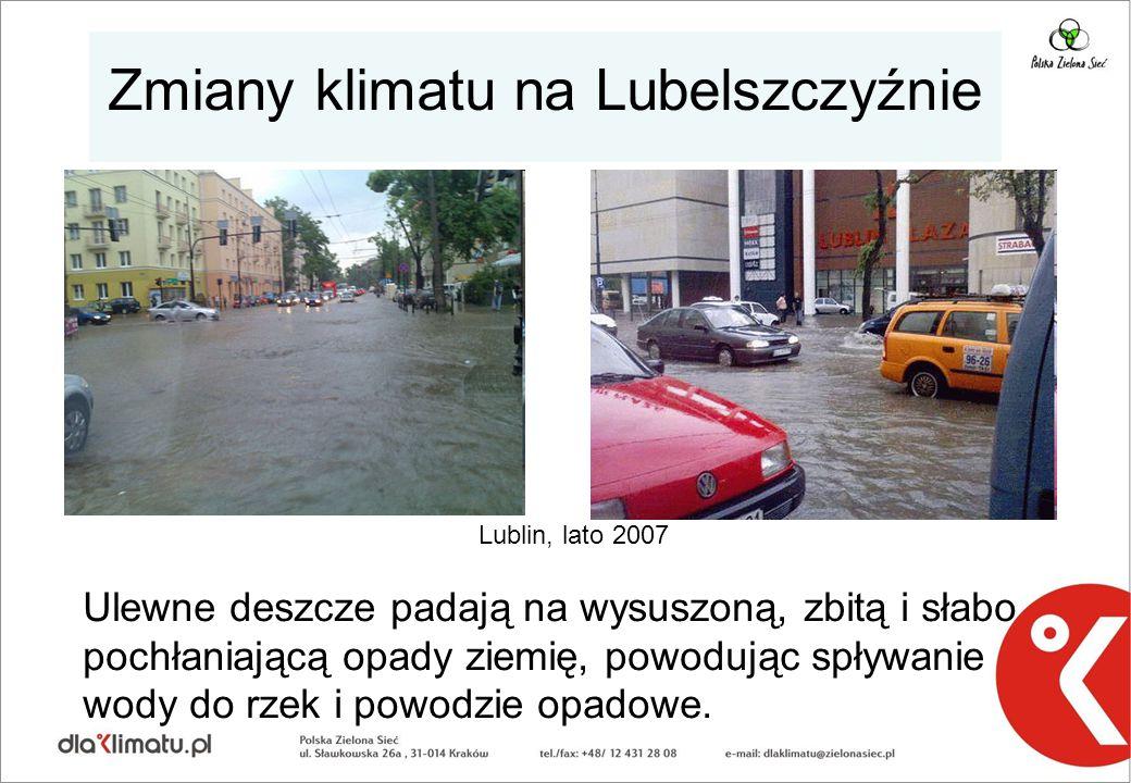 Zmiany klimatu na Lubelszczyźnie Lublin, lato 2007 Ulewne deszcze padają na wysuszoną, zbitą i słabo pochłaniającą opady ziemię, powodując spływanie wody do rzek i powodzie opadowe.