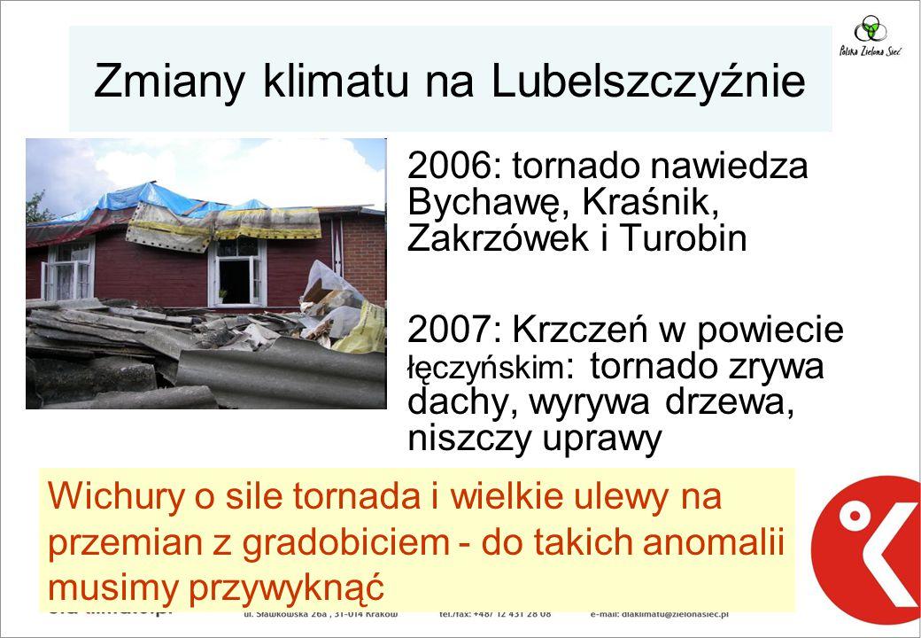 Zmiany klimatu na Lubelszczyźnie 2006: tornado nawiedza Bychawę, Kraśnik, Zakrzówek i Turobin 2007: Krzczeń w powiecie łęczyńskim : tornado zrywa dachy, wyrywa drzewa, niszczy uprawy Wichury o sile tornada i wielkie ulewy na przemian z gradobiciem - do takich anomalii musimy przywyknąć