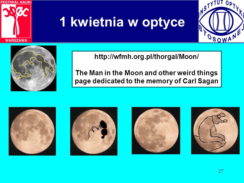 27 http://wfmh.org.pl/thorgal/Moon/ The Man in the Moon and other weird things page dedicated to the memory of Carl Sagan 1 kwietnia w optyce