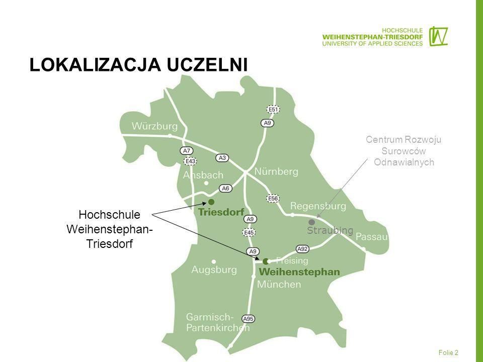 Folie 2 LOKALIZACJA UCZELNI Straubing Hochschule Weihenstephan- Triesdorf Centrum Rozwoju Surowców Odnawialnych