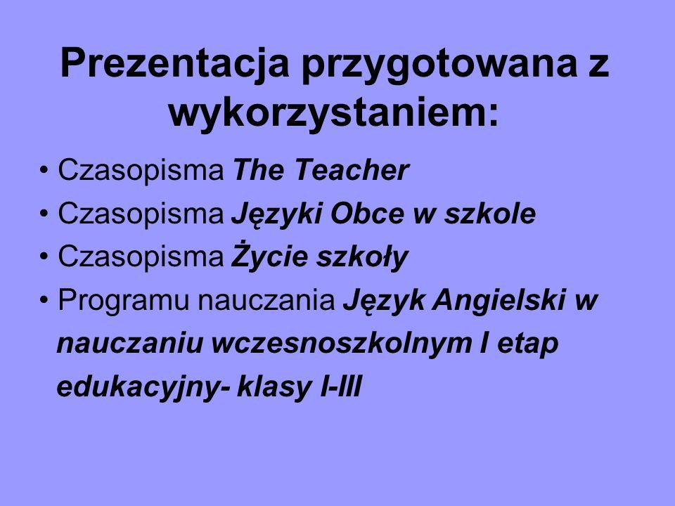 Prezentacja przygotowana z wykorzystaniem: Czasopisma The Teacher Czasopisma Języki Obce w szkole Czasopisma Życie szkoły Programu nauczania Język Ang