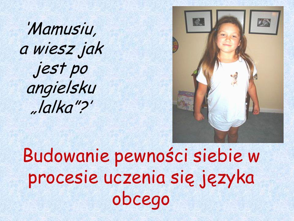"""'Mamusiu, a wiesz jak jest po angielsku """"lalka""""?' Budowanie pewności siebie w procesie uczenia się języka obcego"""