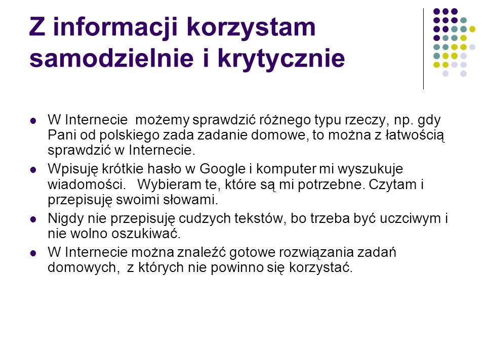 Z informacji korzystam samodzielnie i krytycznie W Internecie możemy sprawdzić różnego typu rzeczy, np. gdy Pani od polskiego zada zadanie domowe, to