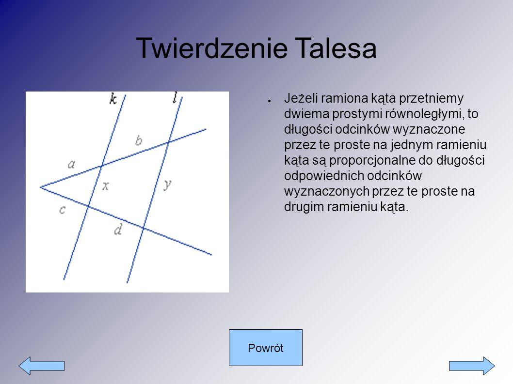Twierdzenie Talesa ● Jeżeli ramiona kąta przetniemy dwiema prostymi równoległymi, to długości odcinków wyznaczone przez te proste na jednym ramieniu k