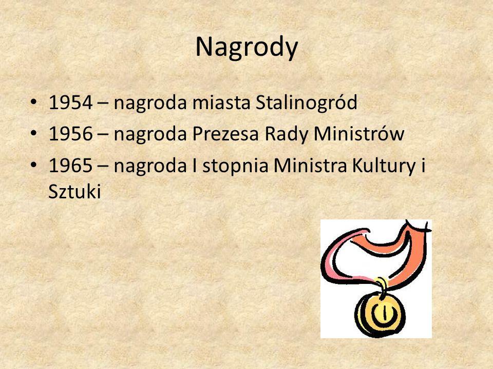 Nagrody 1954 – nagroda miasta Stalinogród 1956 – nagroda Prezesa Rady Ministrów 1965 – nagroda I stopnia Ministra Kultury i Sztuki